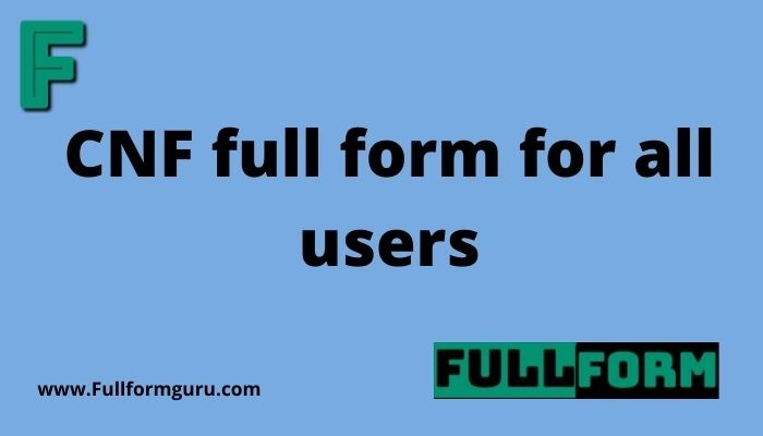 CNF full form for all users