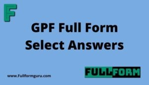 GPF Full Form Select Answers