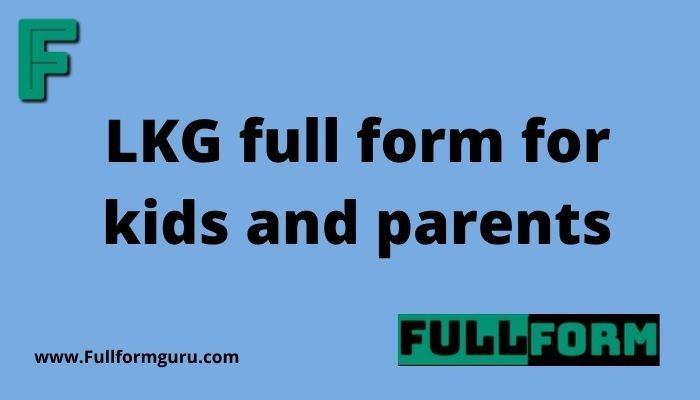 LKG full form for kids and parents