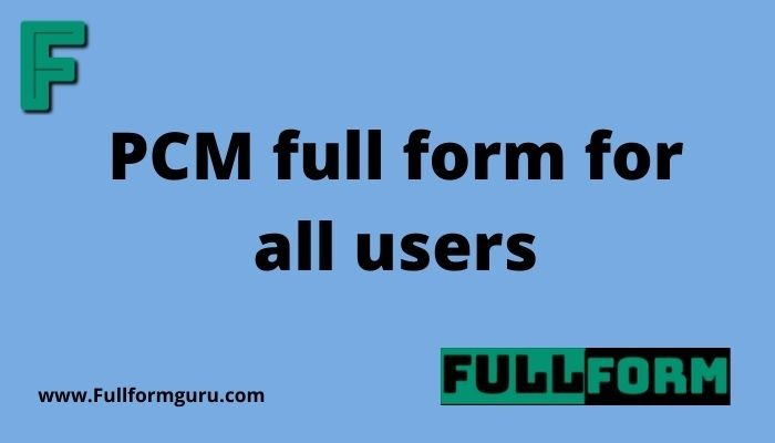 PCM full form for all users