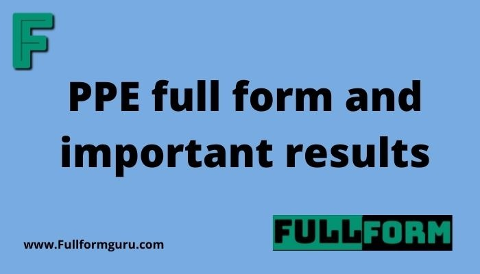 PPE full form and important results
