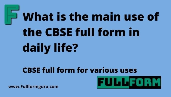 What is the main use of the CBSE full form in daily life